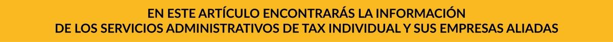 Los servicios administrativos de Tax Individual serían prestándose de la siguiente manera, acá le contamos como lo realizaremos